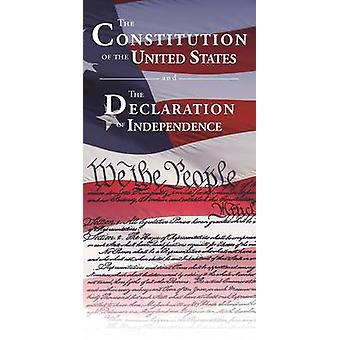 The Constitution of the United States and the Declaration of Independ