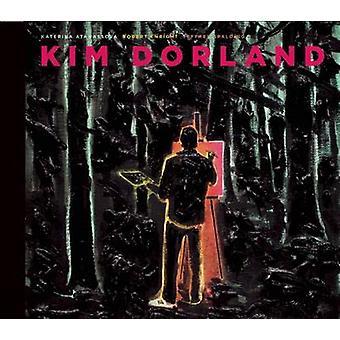Kim Dorland by Katerina Atanassova - Robert Enright - Jeffrey Spaldin