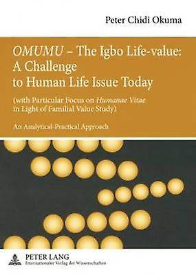 OMUMU - The Igbo Life-Value - A Challenge to Huhomme Life Issue Today - (