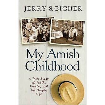 My Amish Childhood  A True Story of Faith Family and the Simple Life by Jerry S Eicher