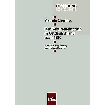 Der Geburteneinbruch in Ostdeutschland nach 1990 Staatliche Regulierung generativen Handelns von Niephaus & Yasemin