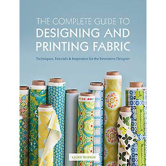 The Complete Guide to Designing and Printing Fabric by Laurie Wisbrun