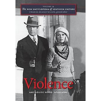 The New Encyclopedia of Southern Culture - v. 19 - Violence (1st New ed