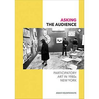 Pyta publiczność - sztuka uczestniczącej w 1980 roku Nowy Jork przez Adair Rou