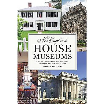 New England House Museums - A Guide to More than 100 Mansions - Cottag