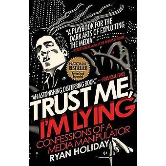 Geloof Me - Ik lig - bekentenissen van een Media-Manipulator door Ryan Holi