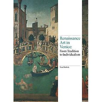 Renaissance Art in Venice - From Tradition to Individualism by Tom Nic