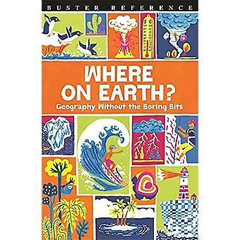 Where on Earth? - Geography Without the Boring Bits by James Doyle - 9