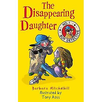 The Disappearing Daughter (No. 1 Boy Detective) by Barbara Mitchelhil