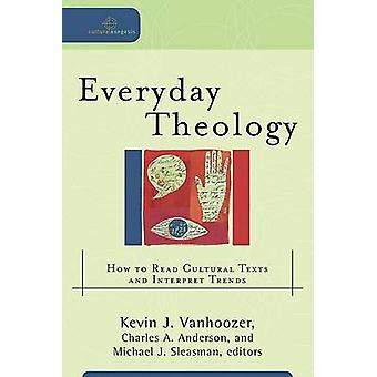 Everyday Theology - How to Read Cultural Texts and Interpret Trends (a