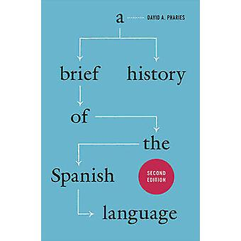 A Brief History of the Spanish Language (2nd Revised edition) by Davi