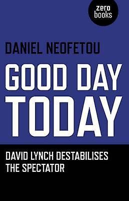 Good Day Today - David Lynch Destabilises The Spectator by Daniel Neof