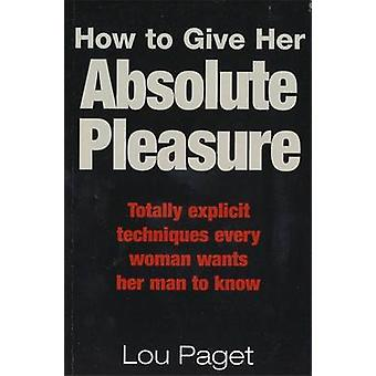 How to Give Her Absolute Pleasure - Totally Explicit Techniques Every