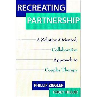Ponowne tworzenie partnerstwa: Zorientowane na rozwiązania, wspólne podejście do terapii par