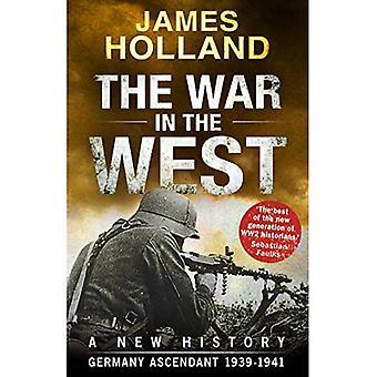 Der Krieg im Westen - eine neue Geschichte: Band 1: Deutschland Aszendent 1939-1941