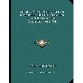 Beitrag Zur Diagnostischen Bedeutung Der Elektrischen Untersuchung Des Gehororgans (1901)