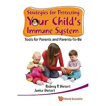 Strategies For Protecting Your Child's Immune System: Tools For Parents And Parents-To-Be