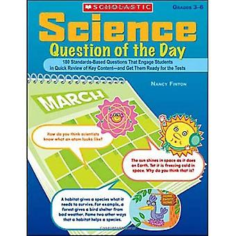 Science Question of the Day, Grades 3-6: 180 Standards-Based Questions That Engage Students in Quick Review of Key Content--And Get Them Ready for the
