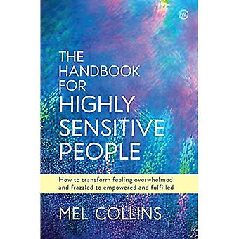 The Handbook for Highly Sensitive People: How to Transform Feeling Overwhelmed and Frazzled to� Empowered and Fulfilled