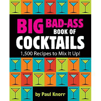 Big Bad-Ass Book of Cocktails - 1 -500 Recipes to Mix it Up! by Runnin