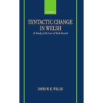 Syntactic Change in Welsh A Study of the Loss of VerbSecond by Willis & David W. E.