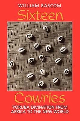 Sixteen Cowries Yoruba Divination from Africa to the nouveau World by Bascom & William Russell