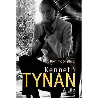 Kenneth Tynan A Life by Shellard & Dominic