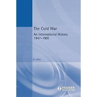 The Cold War An International History 19471991 by Ball & S. J.