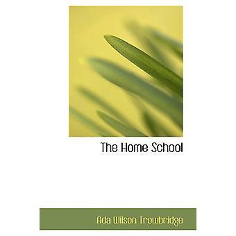 The Home School by Trowbridge & Ada Wilson