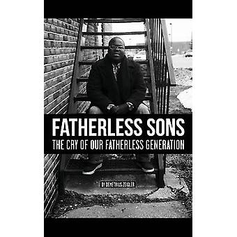 Fatherless Sons The Cry of Our Fatherless Generation by Zeigler & Demetrius