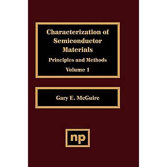Characterization of Semiconductor Materials Volume 1 Principles and Methods by McGuire & Gary E.