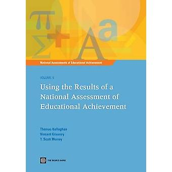 Using the Results of a National Assessment of Educational Achievement Vol 5 by Kellaghan & Thomas
