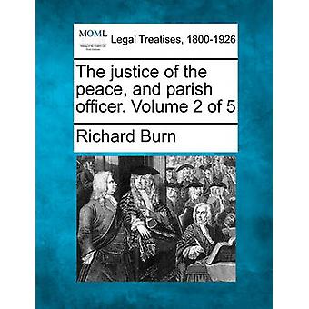 The justice of the peace and parish officer. Volume 2 of 5 by Burn & Richard