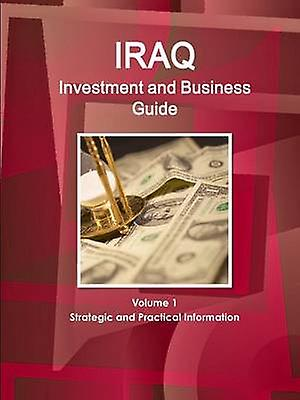 Iraq Investment and Business Guide Volume 1 Strategic and Practical Information by IBP & Inc.