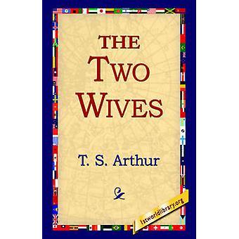 De två hustrurna av Arthur & T. S.