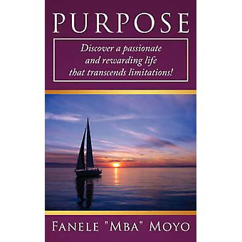 Purpose The Ultimate Driving Force of Your Life Discover a Passionate and Rewarding Life That Transcends Limitations by Moyo & Fanele Mba