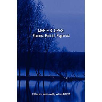 Marie Stopes Feminist Eroticist Eugenicist by Garrett & William
