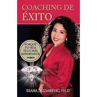Coaching de Exito Porque Tu Vida Es Lo Mas Importante von Dizdarevic Ph. D. & Diana