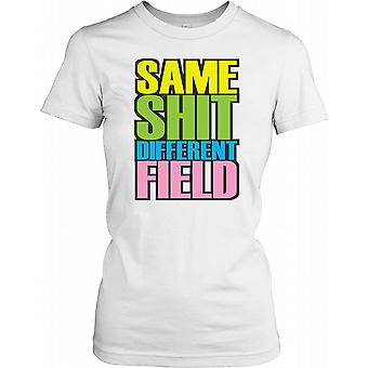 Same Shit Different Field - Funny Quote Ladies T Shirt