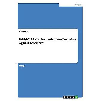 British Tabloids. Domestic Hate Campaigns Against Foreigners by Anonym