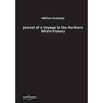 Journal of a Voyage to the Northern WhaleFishery by Scoresby & William