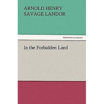 In the Forbidden Land by Landor & Arnold Henry Savage
