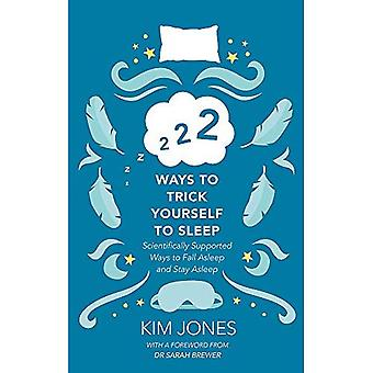 222 Ways to Trick Yourself� to Sleep: Scientifically Supported Ways to Fall Asleep and Stay Asleep