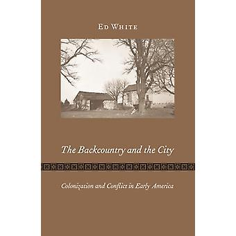 The Backcountry and the City - Colonization and Conflict in Early Amer