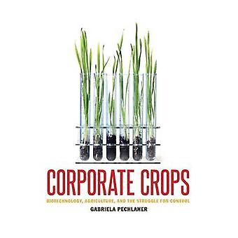 Corporate Crops - Biotechnology - Agriculture - and the Struggle for C