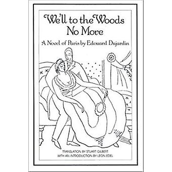 We'll to the Woods No More - Novel by Edouard Dujardin - 9780811211130