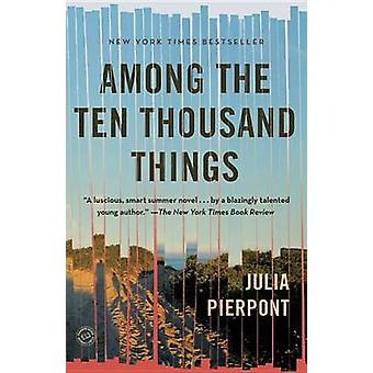 Among the Ten Thousand Things by Julia Pierpont - 9780812985344 Book