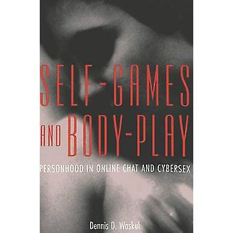 Self-Games and Body-Play - Personhood in Online Chat and Cybersex by D