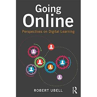 Going Online - Perspectives on Digital Learning by Robert Ubell - 9781