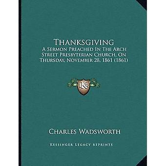 Thanksgiving - A Sermon Preached in the Arch Street Presbyterian Churc